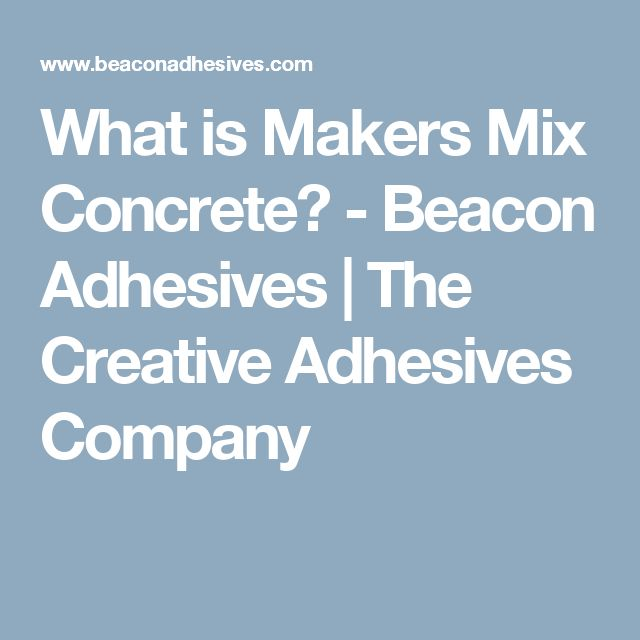 What is Makers Mix Concrete? - Beacon Adhesives | The Creative Adhesives Company