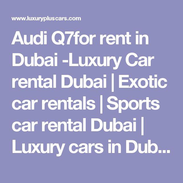 Audi Q7for rent in Dubai -Luxury Car rental Dubai | Exotic car rentals | Sports car rental Dubai | Luxury cars in Dubai