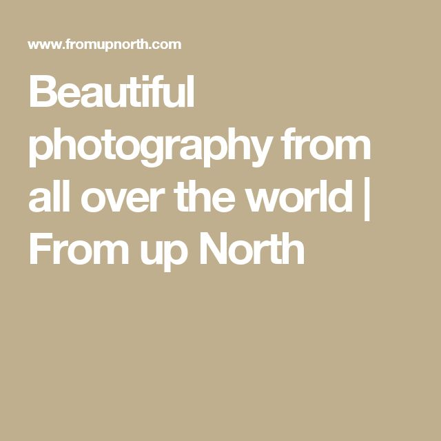 Beautiful photography from all over the world | From up North