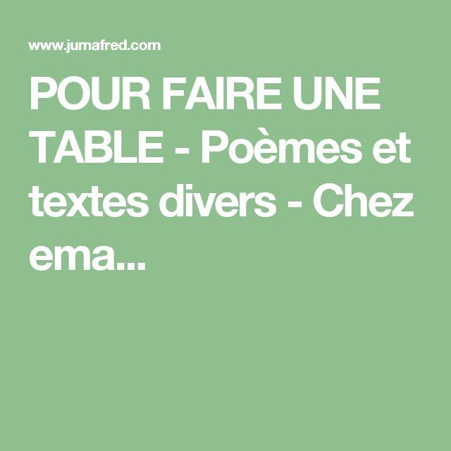POUR FAIRE UNE TABLE - Poèmes et textes divers - Chez ema...