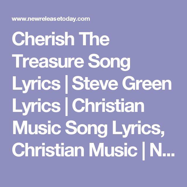 Cherish The Treasure Song Lyrics | Steve Green Lyrics | Christian Music Song Lyrics, Christian Music | NewReleaseToday
