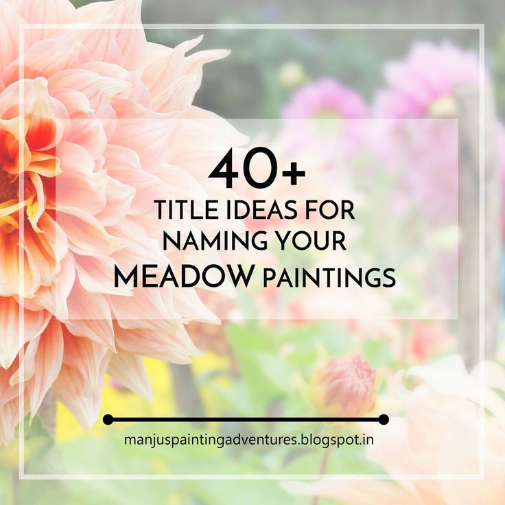 Titles for Meadow Painting Use these titles for your paintings #painting #titles #artist #arts #inspiration #lists #meadow #paintingtitles #titleideas
