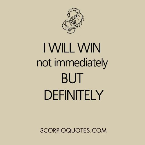 Scorpio Quote: I will win. Not immediately, but definitely.