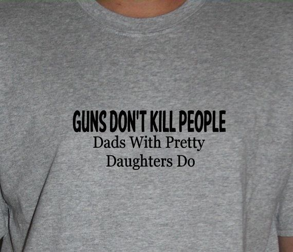 Guns dont kill people, Dads with pretty daughters do tshirt - Fathers day, birthday, christmas - on Etsy, $14.64 CAD