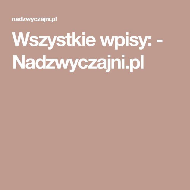 Wszystkie wpisy: - Nadzwyczajni.pl