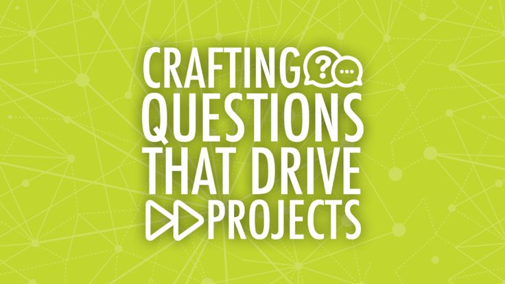 Creating driving  question–an open-ended question that sets the stage for the project, creating interest and curiosity with project based learning