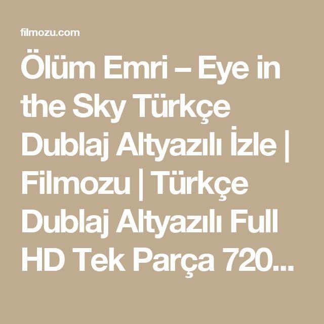 Ölüm Emri – Eye in the Sky Türkçe Dublaj Altyazılı İzle   Filmozu   Türkçe Dublaj Altyazılı Full HD Tek Parça 720p Film İzle