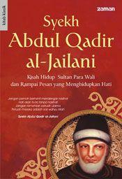 Syekh Abdul Qadir al-Jailani: Kisah Hidup Sultan Para Wali dan Rampai Pesan yang Menghidupkan Hati