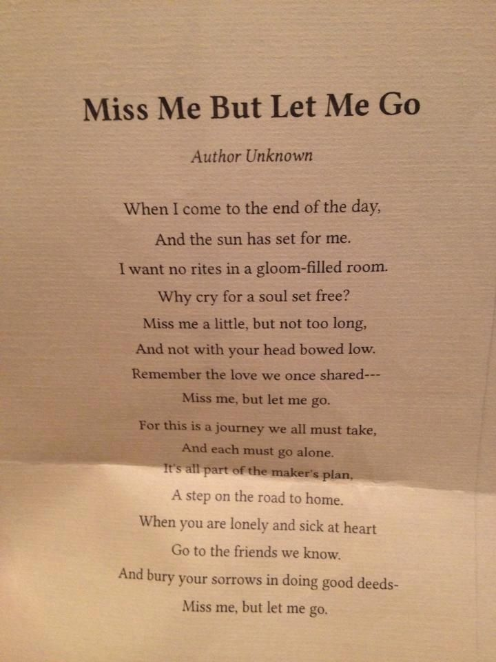 Miss Me But Let Me Go- the poem gran had chosen for her funeral. Gets me every time but I know it's exactly how she felt! I miss my Gran