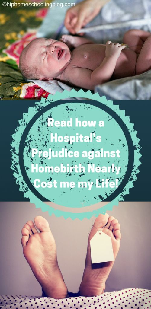 When a Hospital's Prejudice about Homebirth Nearly Cost me my Life!
