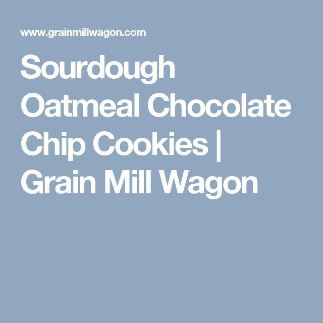Sourdough Oatmeal Chocolate Chip Cookies | Grain Mill Wagon
