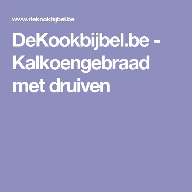 DeKookbijbel.be - Kalkoengebraad met druiven