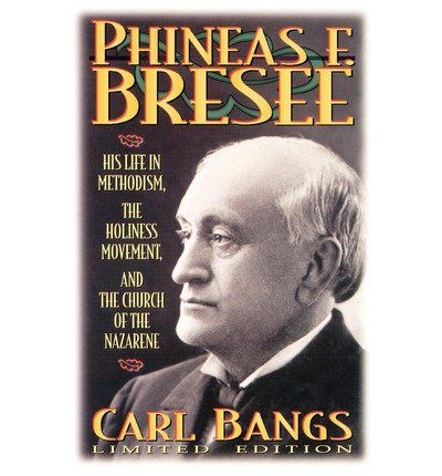 Carl Bangs.  Phineas F. Bresee: His Life in Methodism, the Holiness Movement, and the Church of the Nazarene (Kansas City, MO: Beacon Hill Press of Kansas City, 1995).