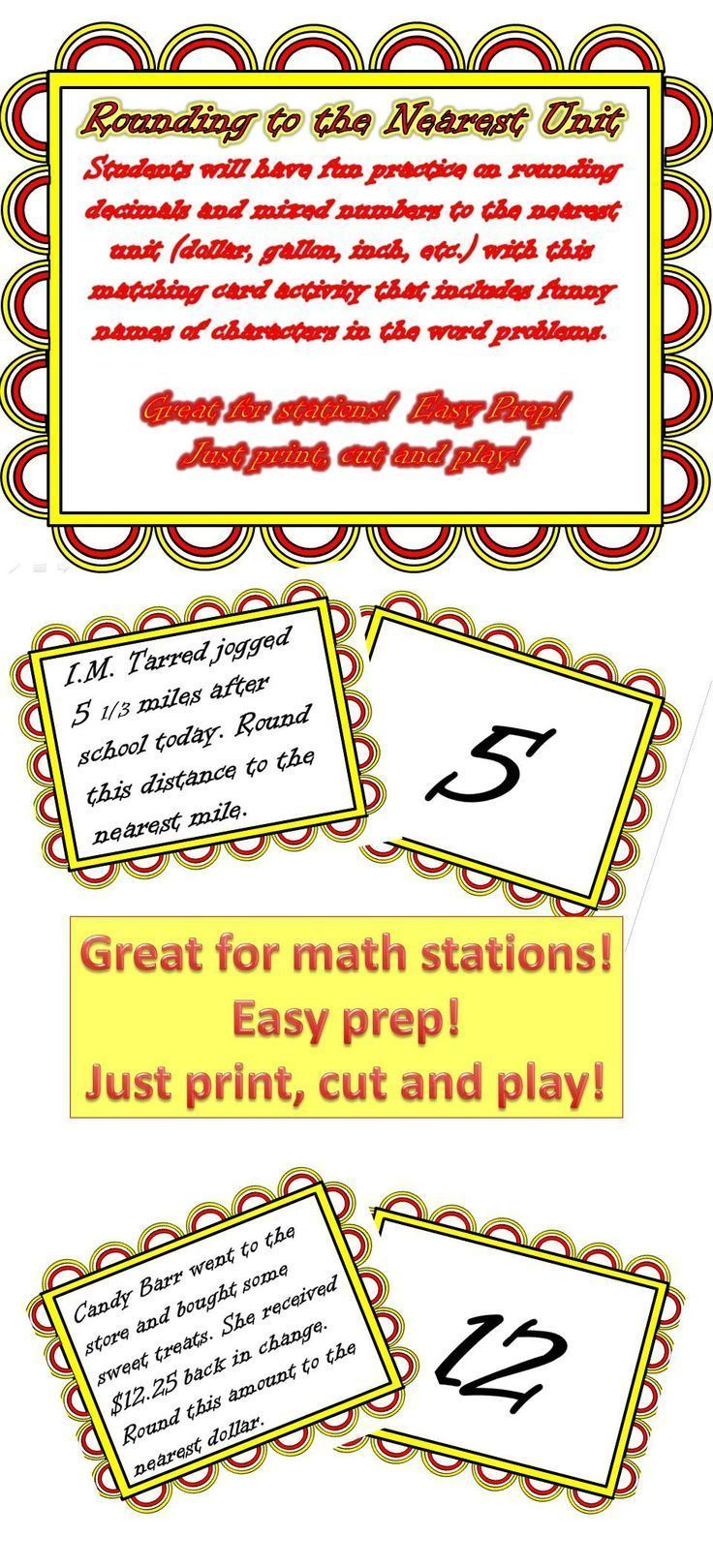 Students will have fun practice on rounding decimals and mixed numbers to the nearest unit (dollar, gallon, inch, etc.) with this matching card activity that includes funny names of characters in the word problems.  14 word problems to be matched with 14
