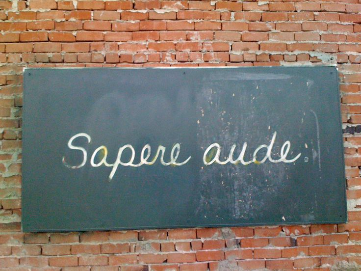 "Sapere aude is a Latin phrase meaning ""dare to be wise"". I saw this ""chalk board"" on a wall while jogging through downtown Tucson, AZ one afternoon. Motto quote"