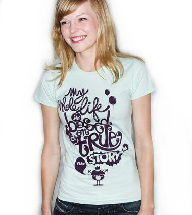 Tee Shirt | My whole life is based on a true story