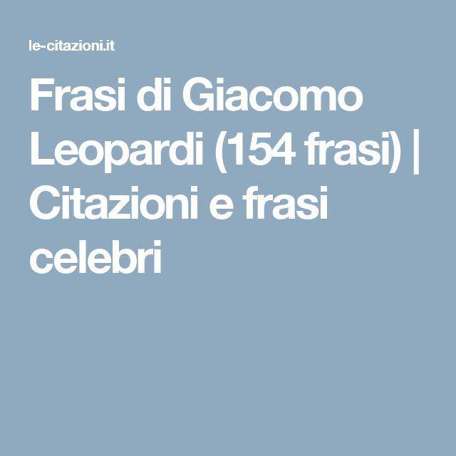 Frasi di Giacomo Leopardi                                           (154 frasi)                    | Citazioni e frasi celebri