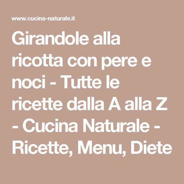 Girandole alla ricotta con pere e noci - Tutte le ricette dalla A alla Z - Cucina Naturale - Ricette, Menu, Diete