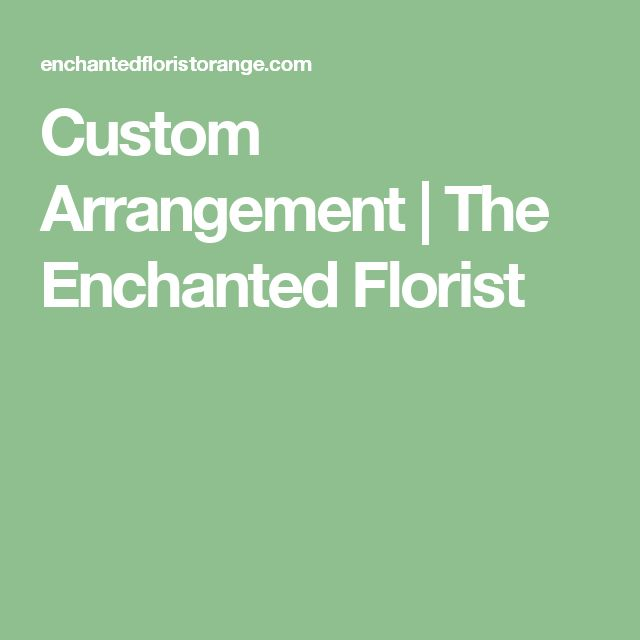 Custom Arrangement | The Enchanted Florist
