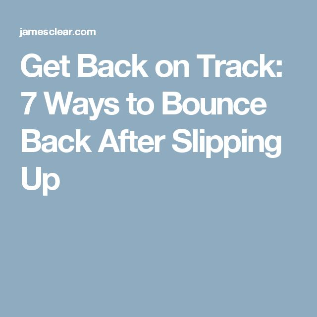 Get Back on Track: 7 Ways to Bounce Back After Slipping Up