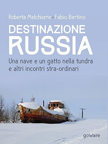 Destinazione Russia. Una nave e un gatto nella tundra e altri incontri…