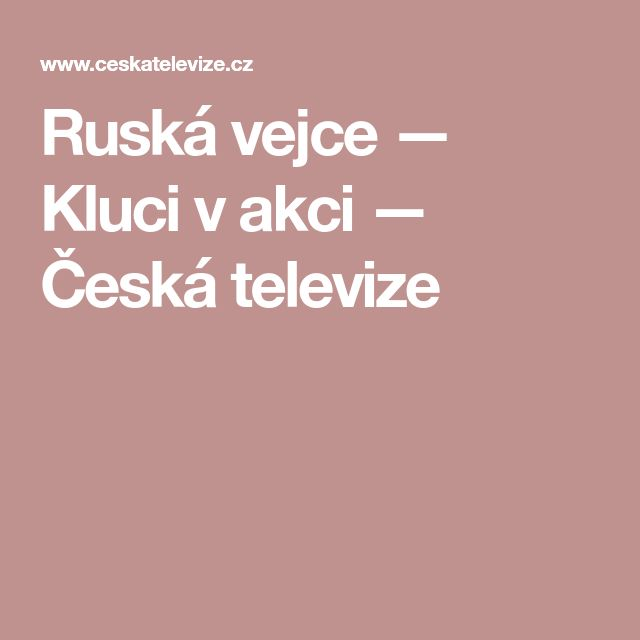Ruská vejce — Kluci v akci — Česká televize