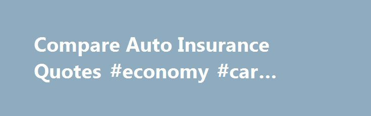 Compare Auto Insurance Quotes #economy #car #rentals http://insurance.remmont.com/compare-auto-insurance-quotes-economy-car-rentals/  #auto insurance comparisons # Compare Auto Insurance Quotes Niwot Colorado SAVE TIME Just fill out one quick form and we do the rest. Sit back and receive quotes from top insurance providers carefully selected to meet your needs. SAVE MONEY When top auto insurance providers are competing for your business you save money. It s […]The post Compare Auto Insurance…