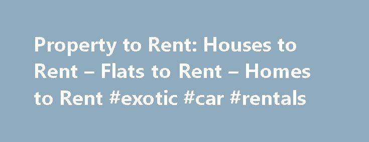 Property to Rent: Houses to Rent – Flats to Rent – Homes to Rent #exotic #car #rentals http://renta.remmont.com/property-to-rent-houses-to-rent-flats-to-rent-homes-to-rent-exotic-car-rentals/  #property for rent uk # Rent Property Letting Agent Services Our lettings network is the largest in the UK and has a comprehensive selection of flats, apartments and homes for rent. Tenants Insurance Countrywide offers a range of specialist tenant insurance products to protect your interests when you…