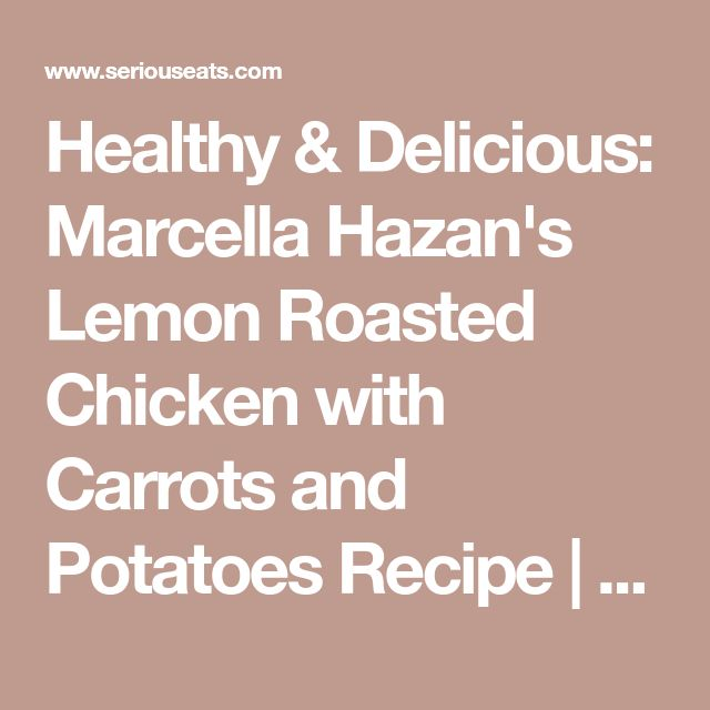 Healthy & Delicious: Marcella Hazan's Lemon Roasted Chicken with Carrots and Potatoes Recipe   Serious Eats
