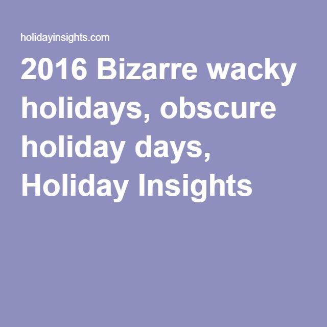 2016 Bizarre wacky holidays, obscure holiday days, Holiday Insights