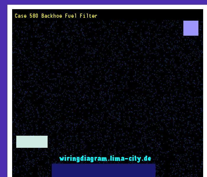 Case 580 Backhoe Fuel Filter  Wiring Diagram 18124