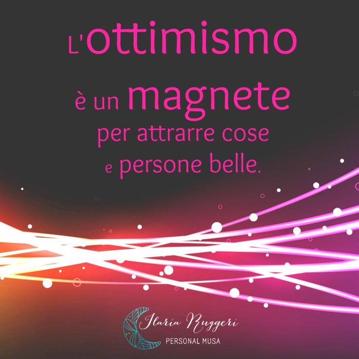 """""""L'ottimismo è un magnete per attrarre cose e persone belle."""""""