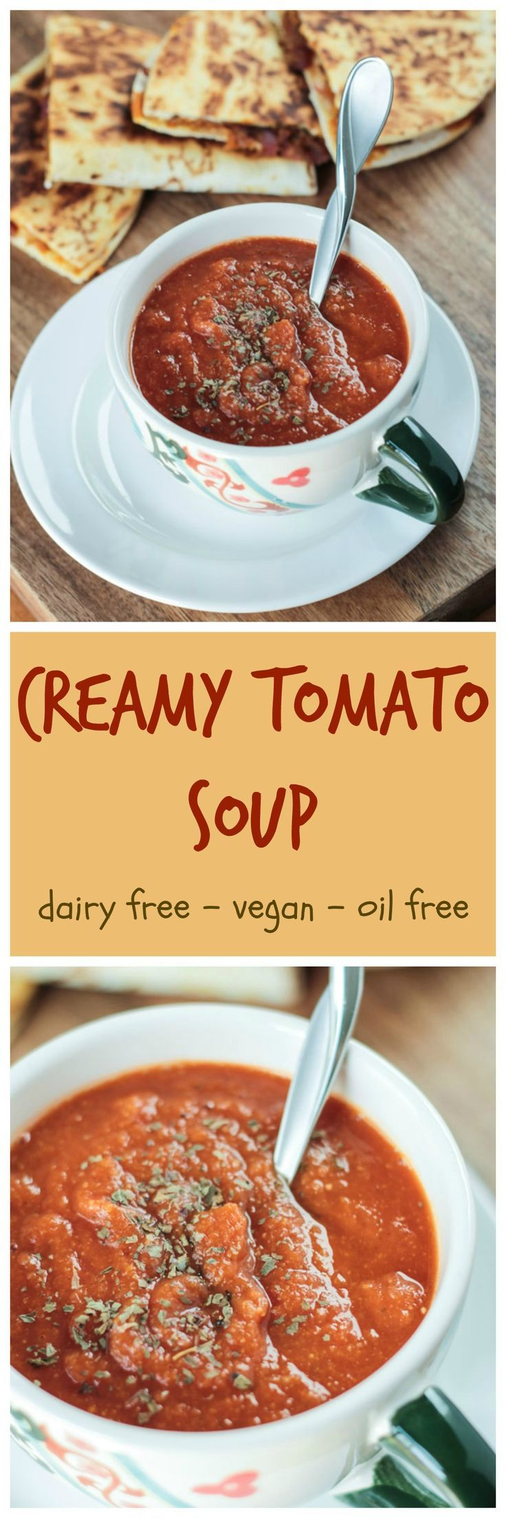 Creamy Tomato Soup - Only a few ingredients and less than 30 minutes, gets you this creamy dairy free tomato soup on your table. Made with only plant based whole foods and protein packed with pureed white beans, this is sure to be a staple around your house like it is at ours. Shown paired with my Pumpkin, Apple and Caramelized Onion Quesadillas which are also on the blog at www.veggieinspiredjourney.com.