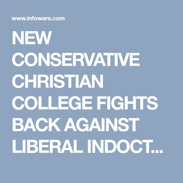 NEW CONSERVATIVE CHRISTIAN COLLEGE FIGHTS BACK AGAINST LIBERAL INDOCTRINATION