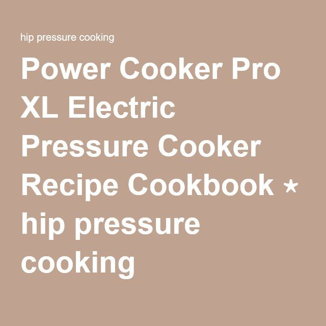 Power Cooker Pro XL Electric Pressure Cooker Recipe Cookbook ⋆ hip pressure cooking