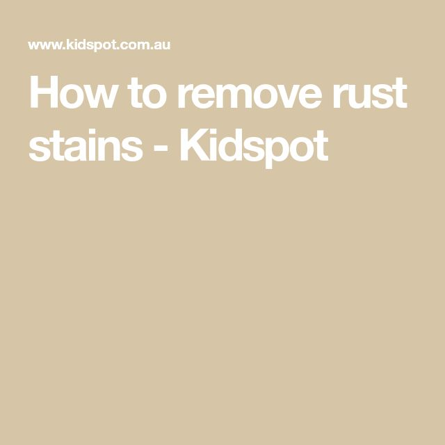 How to remove rust stains - Kidspot