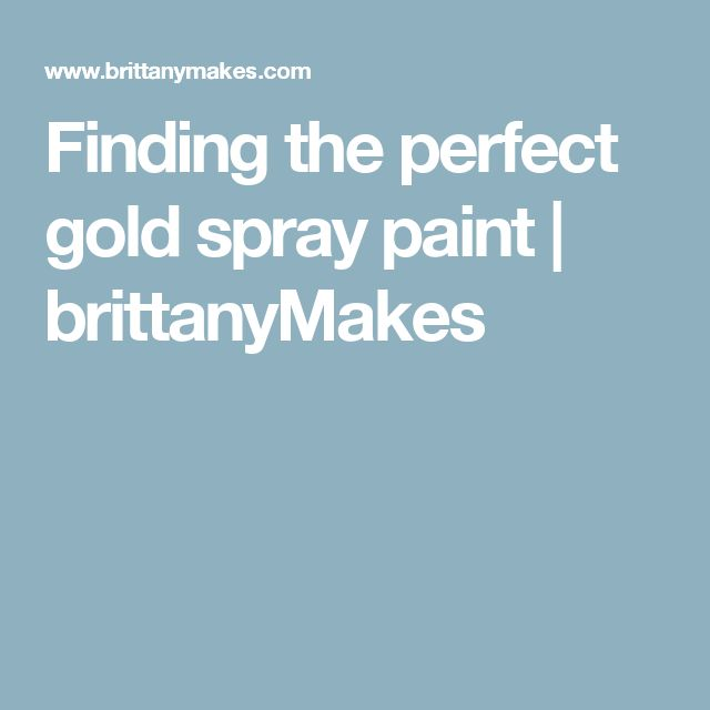Finding the perfect gold spray paint | brittanyMakes