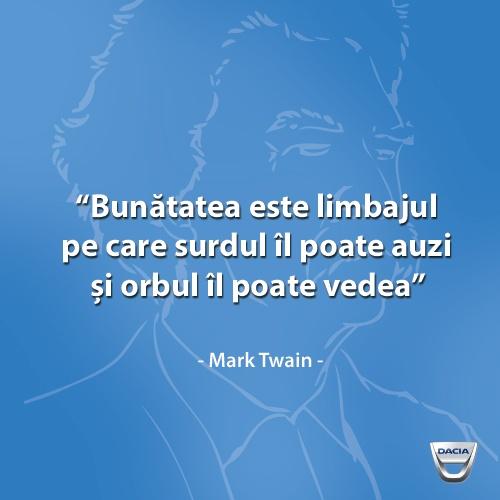 """""""Bunătatea este limbajul pe care surdul îl poate auzi și orbul îl poate vedea.""""  Citat de Mark Twain"""