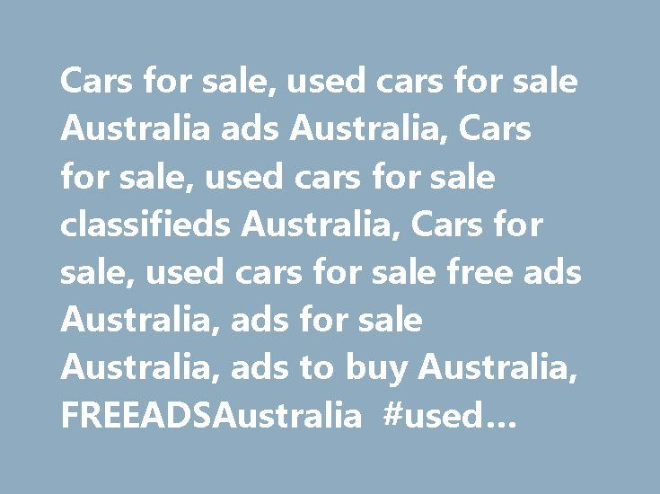 Cars for sale, used cars for sale Australia ads Australia, Cars for sale, used cars for sale classifieds Australia, Cars for sale, used cars for sale free ads Australia, ads for sale Australia, ads to buy Australia, FREEADSAustralia #used #cars #dealerships http://car.nef2.com/cars-for-sale-used-cars-for-sale-australia-ads-australia-cars-for-sale-used-cars-for-sale-classifieds-australia-cars-for-sale-used-cars-for-sale-free-ads-australia-ads-for-sale-australia-ads-to/  #cars for sale…