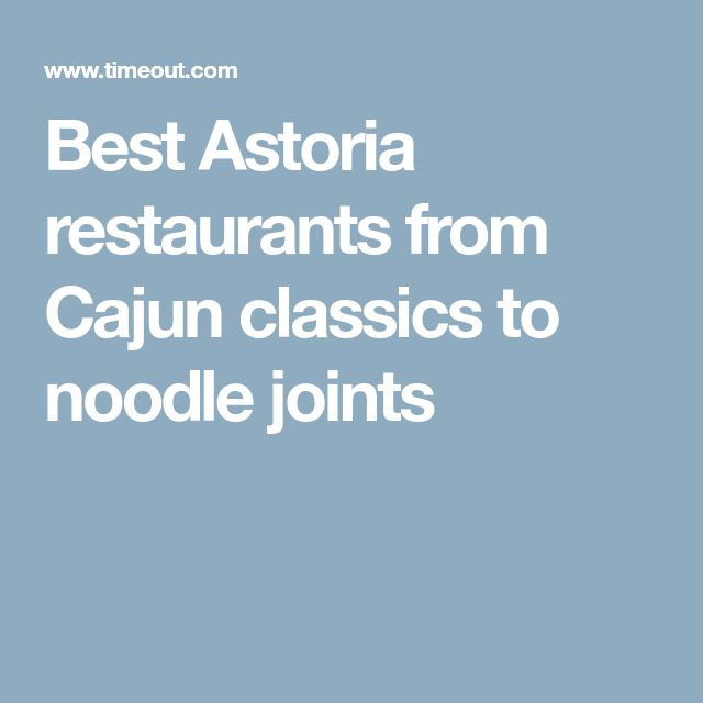 Best Astoria restaurants from Cajun classics to noodle joints
