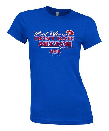 Take a look at this Royal 'Real Women Don't Date Mizzou Fans' Tee - Women by Smack Apparel on #zulily today!