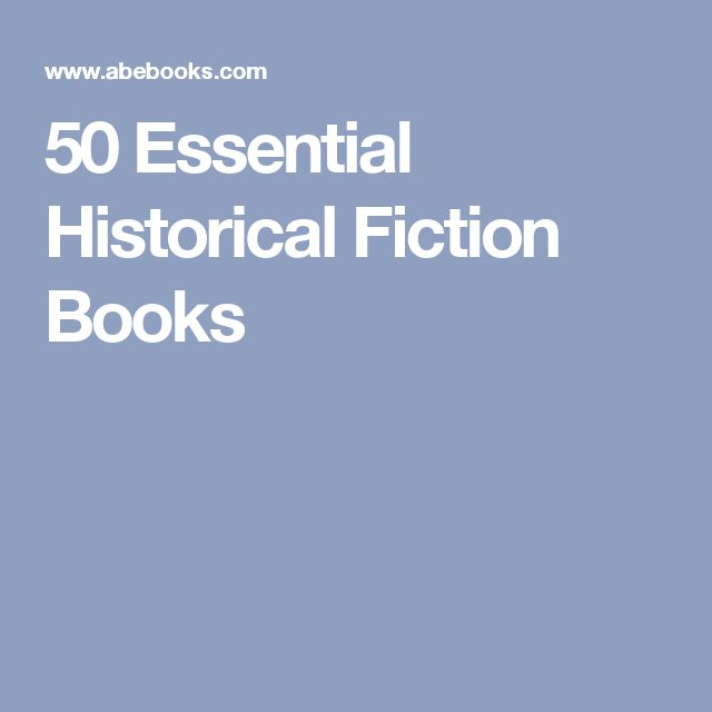 50 Essential Historical Fiction Books