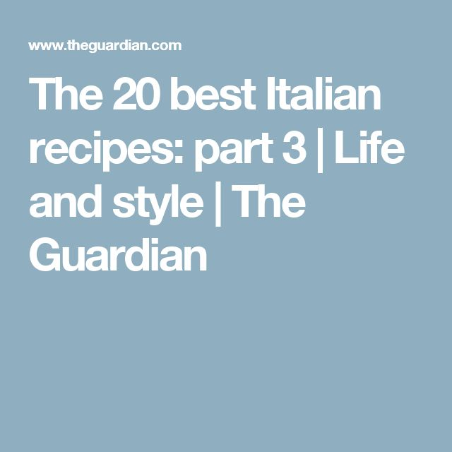 The 20 best Italian recipes: part 3 | Life and style | The Guardian