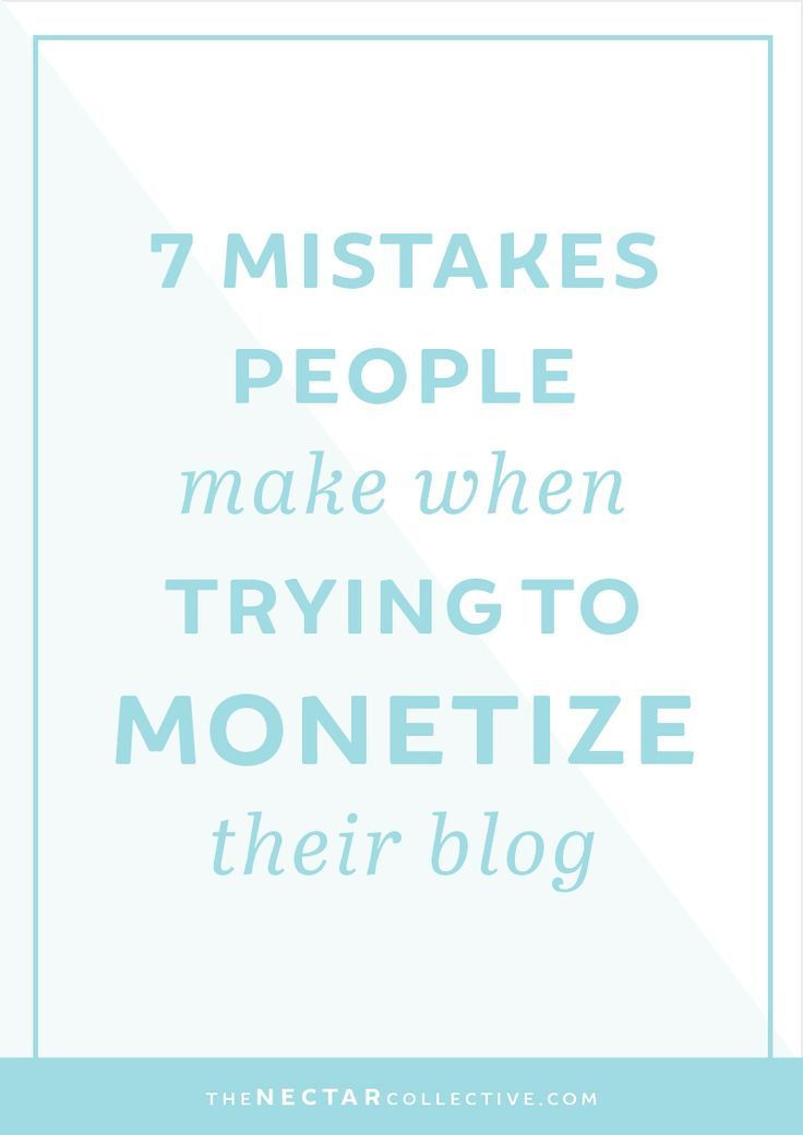 7 Mistakes People Make When Trying to Monetize Their Blog - The Nectar Collective