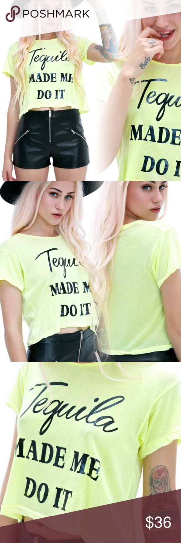 Wildfox middle tee Wildfox middle tee bright, black lettering tequila made me do it. Size small, new with tags (: Wildfox Tops Tees - Short Sleeve