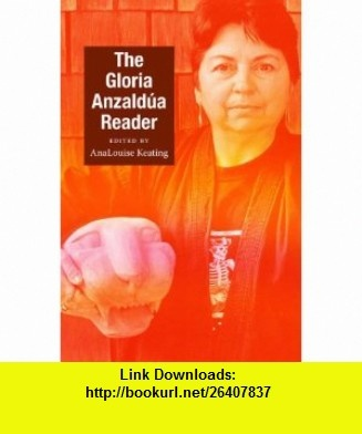 The Gloria Anzaldua Reader (Latin America Otherwise) (9780822345640) Gloria Anzaldua, AnaLouise Keating , ISBN-10: 0822345641  , ISBN-13: 978-0822345640 ,  , tutorials , pdf , ebook , torrent , downloads , rapidshare , filesonic , hotfile , megaupload , fileserve