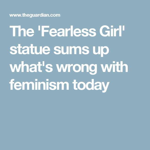 best feminism today ideas girl sayings pep the fearless girl statue sums up what s wrong feminism today