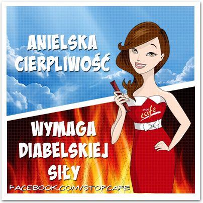 Anielska cierpliwość wymaga diabelskiej siły. www.facebook.com/stopcafe
