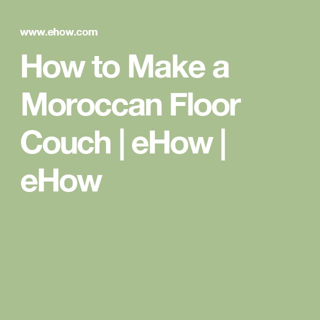 How to Make a Moroccan Floor Couch | eHow | eHow