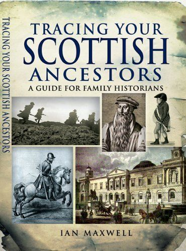 Tracing Your Scottish Ancestors: A Guide for Family Historians (Tracing Your... (Pen & Sword)) by Ian Maxwell, http://www.amazon.ca/dp/B0094JTOBO/ref=cm_sw_r_pi_dp_Avzesb0RCESX4